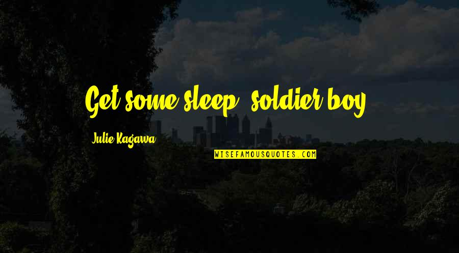 St George's Quotes By Julie Kagawa: Get some sleep, soldier boy.