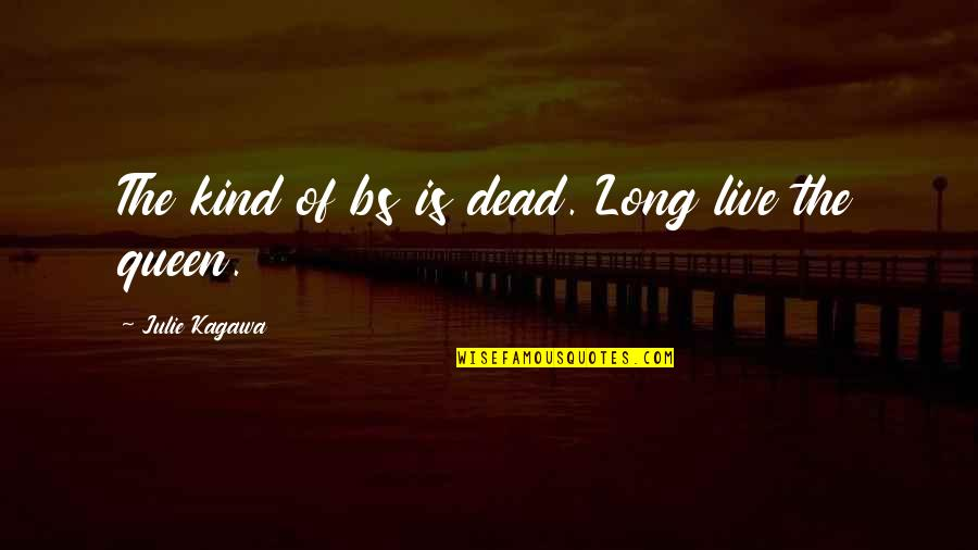 St George's Quotes By Julie Kagawa: The kind of bs is dead. Long live