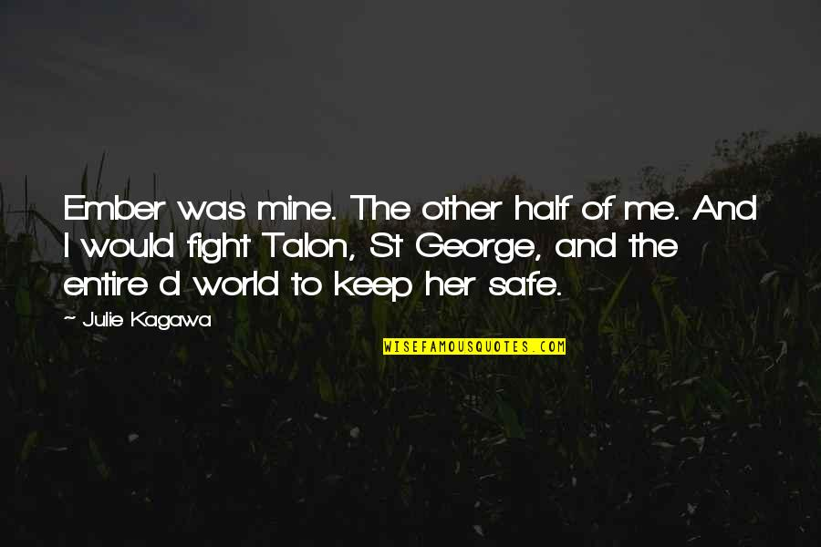 St George's Quotes By Julie Kagawa: Ember was mine. The other half of me.