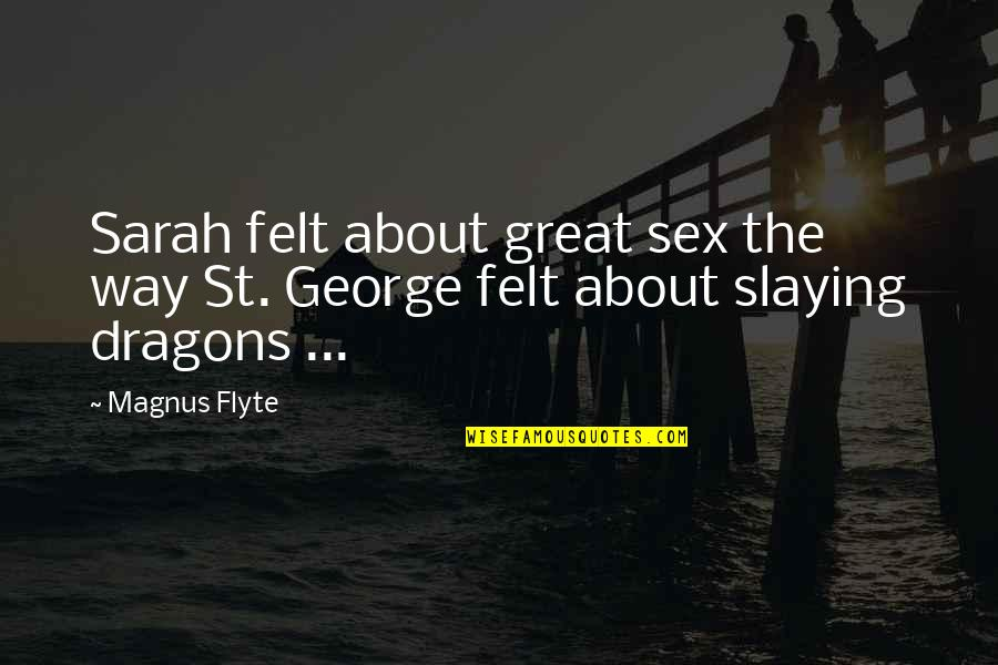 St George's Quotes By Magnus Flyte: Sarah felt about great sex the way St.