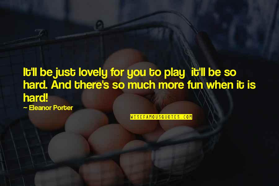 St Longinus Quotes By Eleanor Porter: It'll be just lovely for you to play