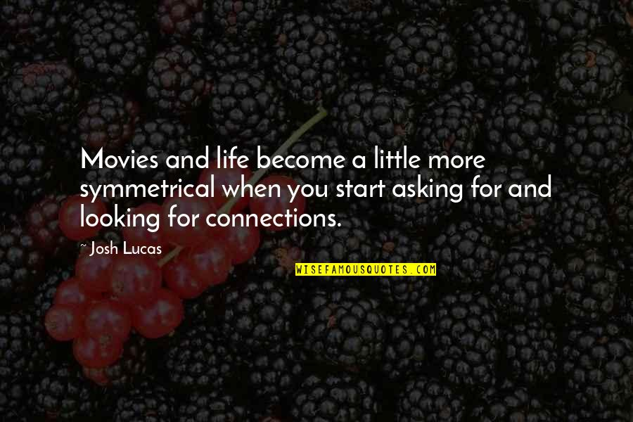 St Longinus Quotes By Josh Lucas: Movies and life become a little more symmetrical