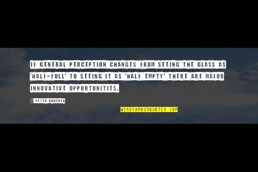St Longinus Quotes By Peter Drucker: If general perception changes from seeing the glass
