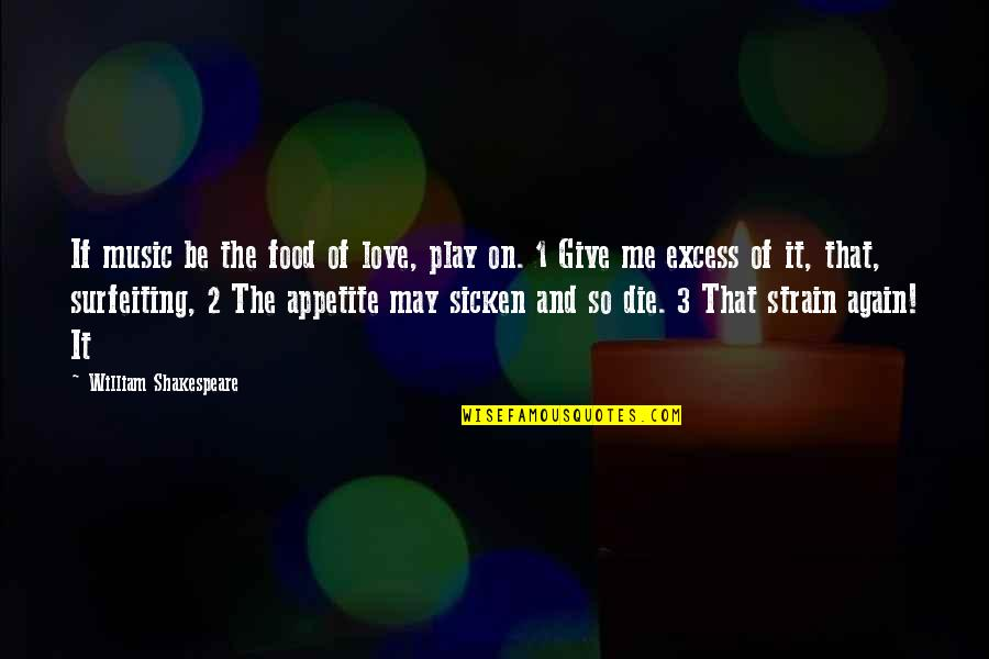 St Longinus Quotes By William Shakespeare: If music be the food of love, play