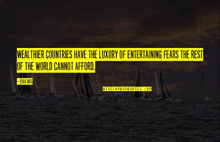 St Marie Eugenie Quotes By Eula Biss: Wealthier countries have the luxury of entertaining fears