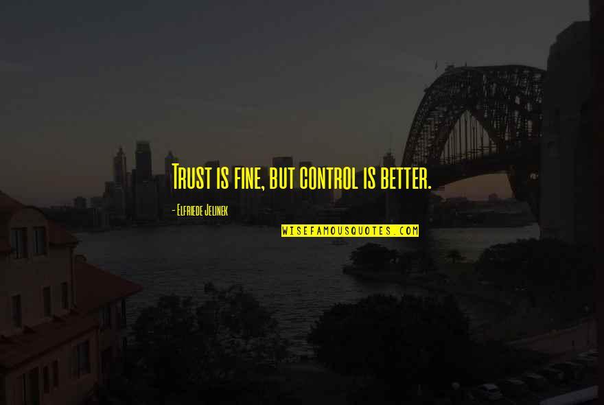 St Matthias Quotes By Elfriede Jelinek: Trust is fine, but control is better.