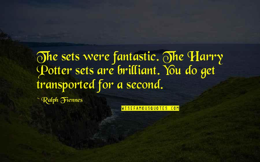 St Matthias Quotes By Ralph Fiennes: The sets were fantastic. The Harry Potter sets