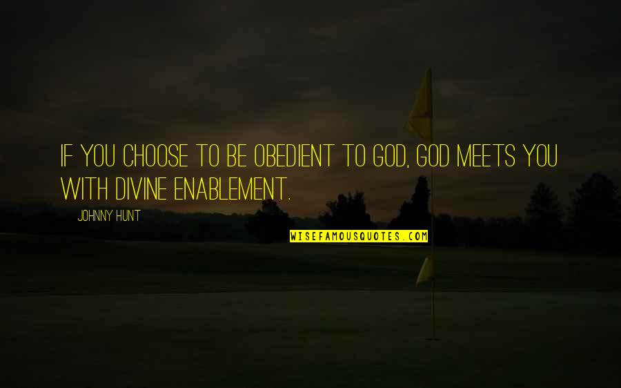 St. Patrick Bible Quotes By Johnny Hunt: If you choose to be obedient to God,
