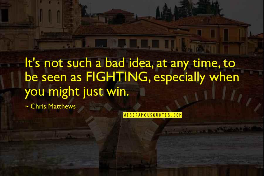 St Rocco Quotes By Chris Matthews: It's not such a bad idea, at any