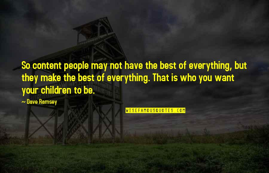 St Rocco Quotes By Dave Ramsey: So content people may not have the best