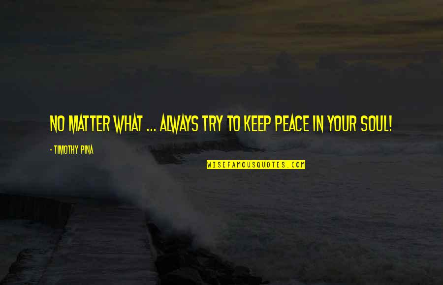 St Rocco Quotes By Timothy Pina: No matter what ... always try to keep