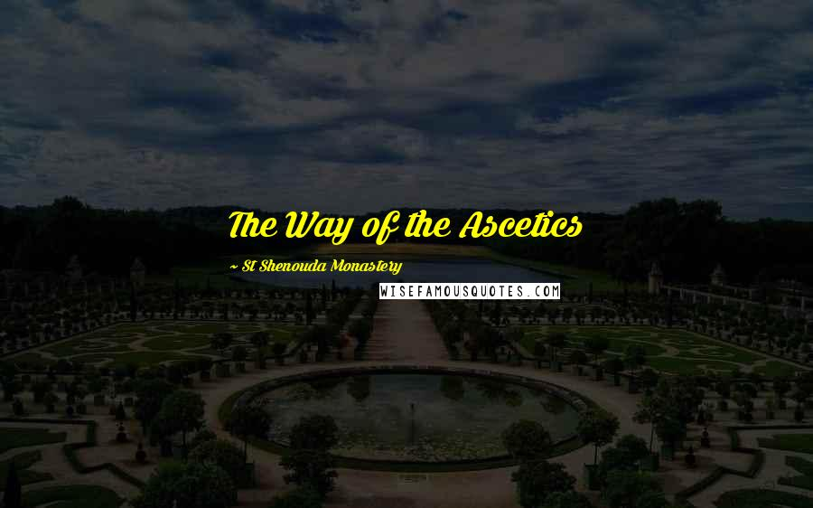 St Shenouda Monastery quotes: The Way of the Ascetics