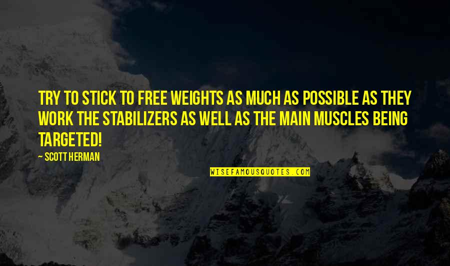 Stabilizers Quotes By Scott Herman: Try to stick to free weights as much