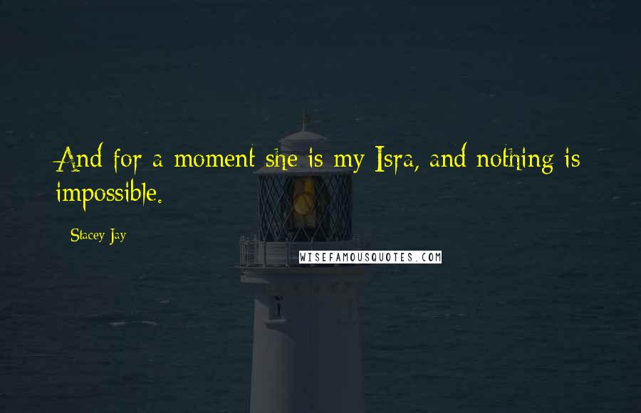 Stacey Jay quotes: And for a moment she is my Isra, and nothing is impossible.