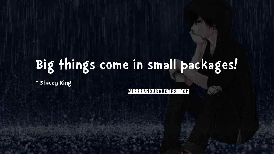 Stacey King quotes: Big things come in small packages!