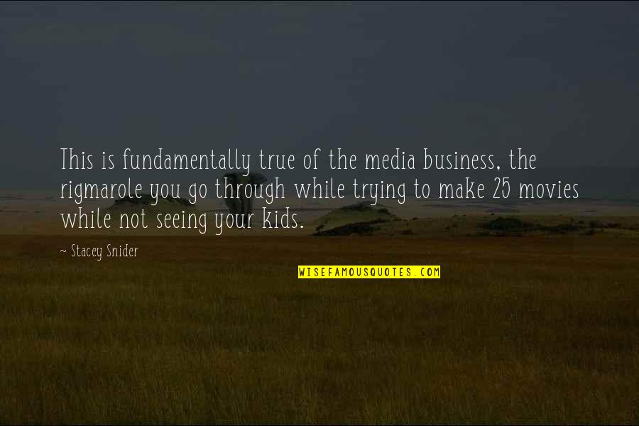 Stacey Snider Quotes By Stacey Snider: This is fundamentally true of the media business,
