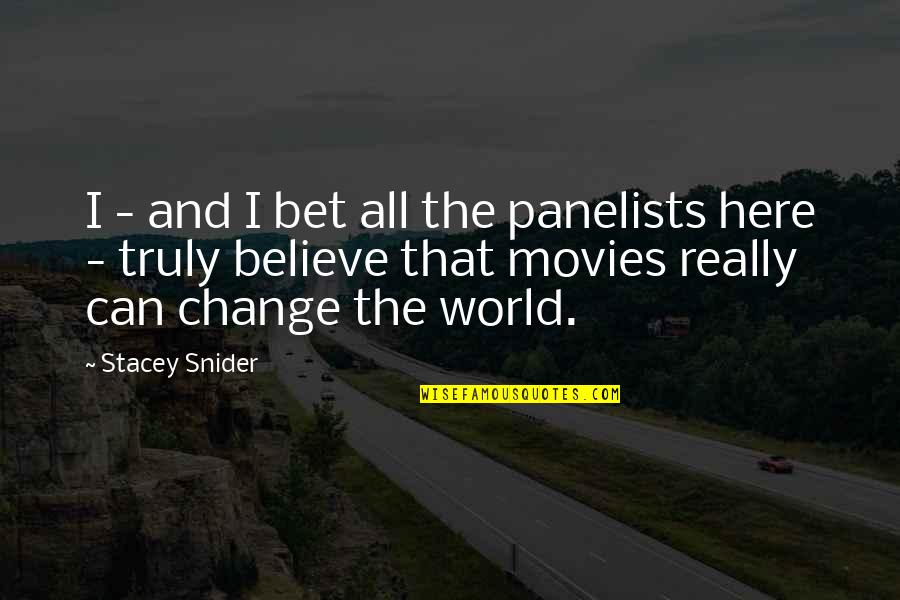 Stacey Snider Quotes By Stacey Snider: I - and I bet all the panelists