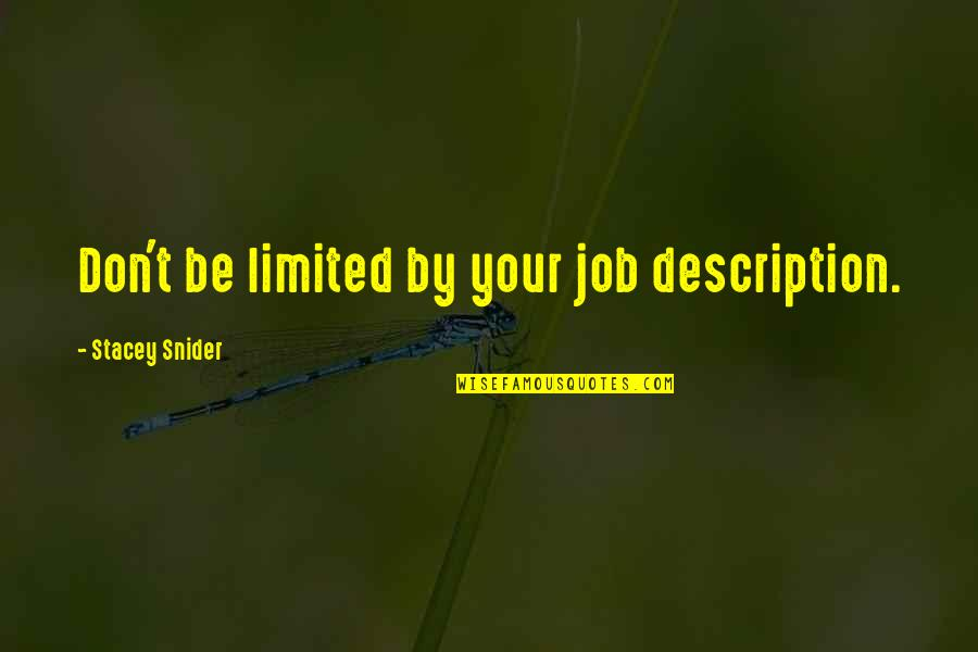 Stacey Snider Quotes By Stacey Snider: Don't be limited by your job description.