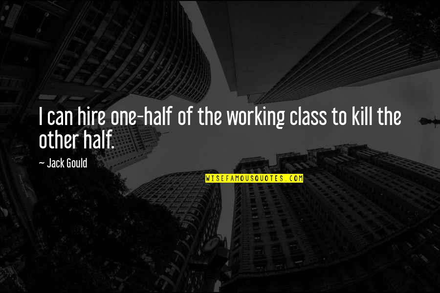 Stacy London Funny Quotes By Jack Gould: I can hire one-half of the working class