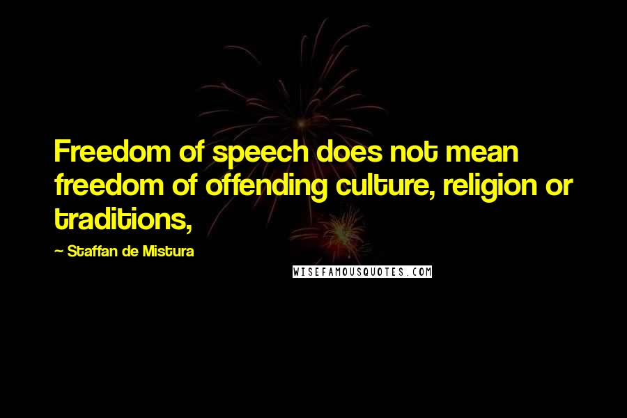 Staffan De Mistura quotes: Freedom of speech does not mean freedom of offending culture, religion or traditions,