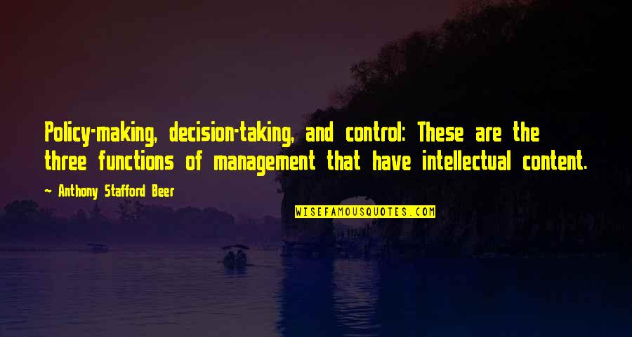 Stafford's Quotes By Anthony Stafford Beer: Policy-making, decision-taking, and control: These are the three