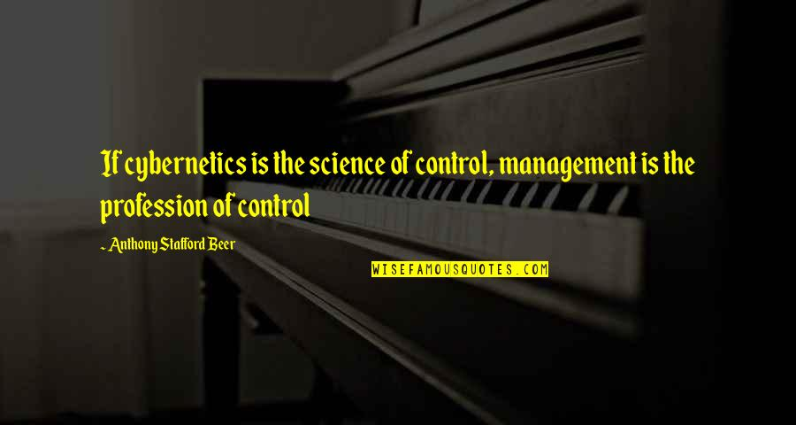 Stafford's Quotes By Anthony Stafford Beer: If cybernetics is the science of control, management