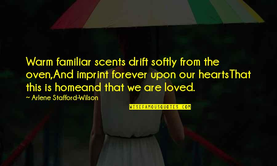 Stafford's Quotes By Arlene Stafford-Wilson: Warm familiar scents drift softly from the oven,And