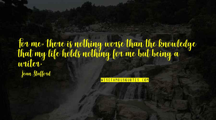 Stafford's Quotes By Jean Stafford: For me, there is nothing worse than the