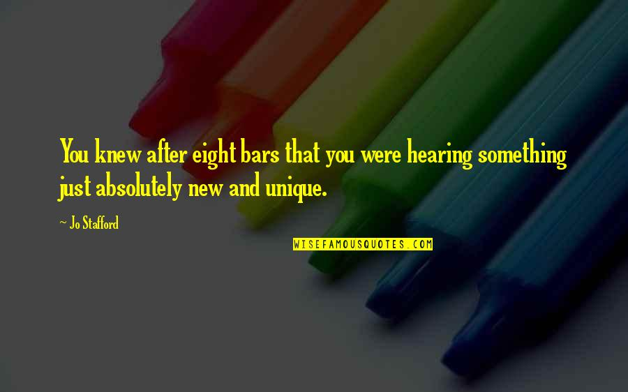 Stafford's Quotes By Jo Stafford: You knew after eight bars that you were