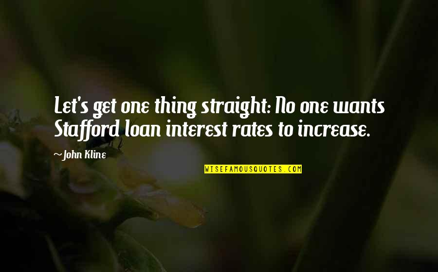 Stafford's Quotes By John Kline: Let's get one thing straight: No one wants