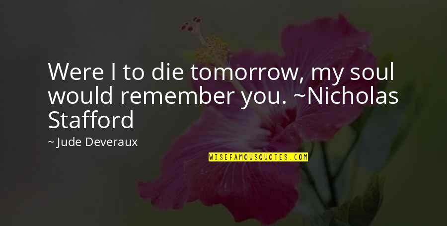 Stafford's Quotes By Jude Deveraux: Were I to die tomorrow, my soul would