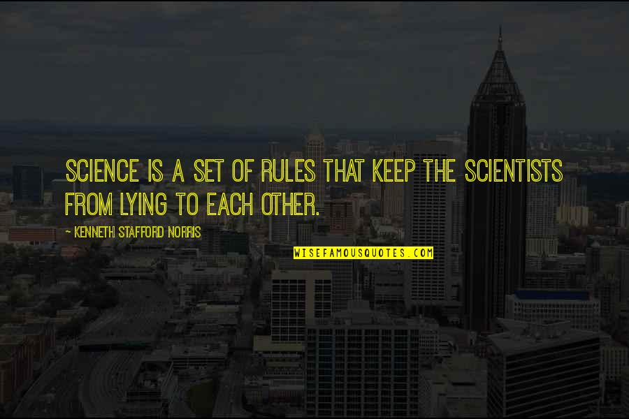 Stafford's Quotes By Kenneth Stafford Norris: Science is a set of rules that keep