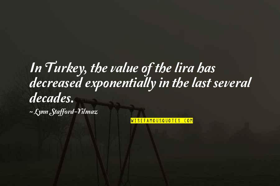Stafford's Quotes By Lynn Stafford-Yilmaz: In Turkey, the value of the lira has