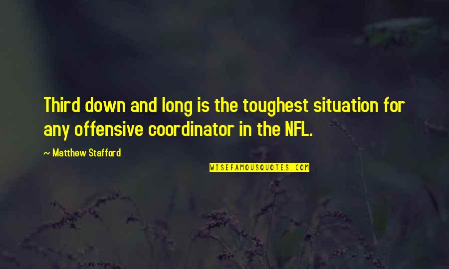 Stafford's Quotes By Matthew Stafford: Third down and long is the toughest situation