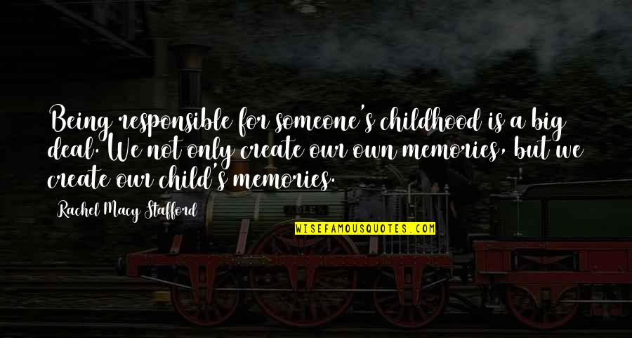 Stafford's Quotes By Rachel Macy Stafford: Being responsible for someone's childhood is a big
