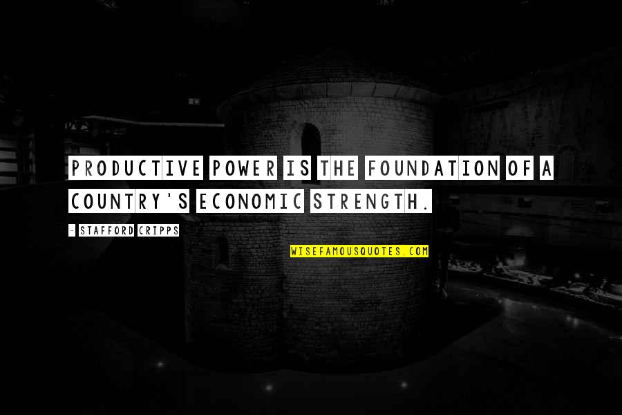 Stafford's Quotes By Stafford Cripps: Productive power is the foundation of a country's