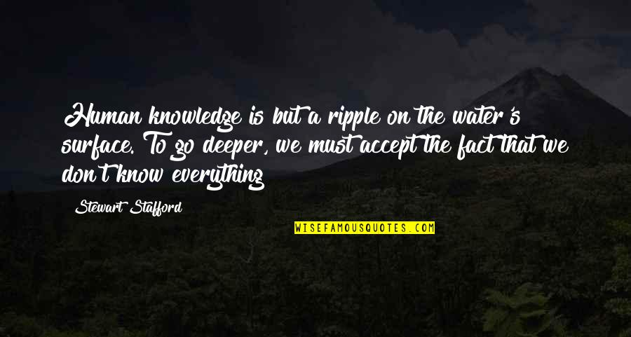 Stafford's Quotes By Stewart Stafford: Human knowledge is but a ripple on the