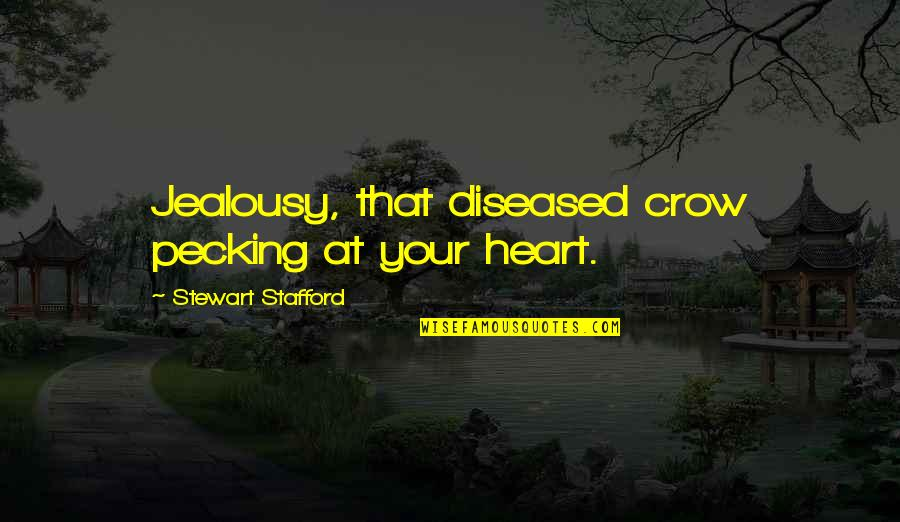 Stafford's Quotes By Stewart Stafford: Jealousy, that diseased crow pecking at your heart.
