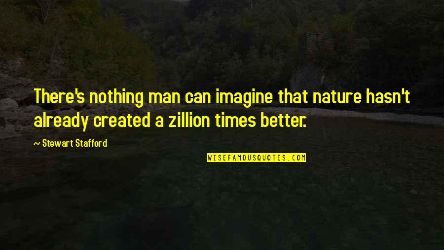 Stafford's Quotes By Stewart Stafford: There's nothing man can imagine that nature hasn't