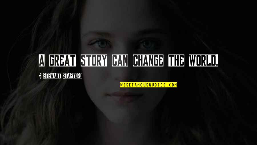 Stafford's Quotes By Stewart Stafford: A great story can change the world.