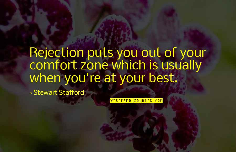 Stafford's Quotes By Stewart Stafford: Rejection puts you out of your comfort zone