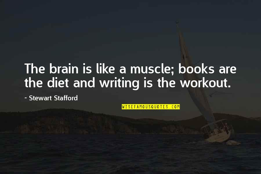 Stafford's Quotes By Stewart Stafford: The brain is like a muscle; books are