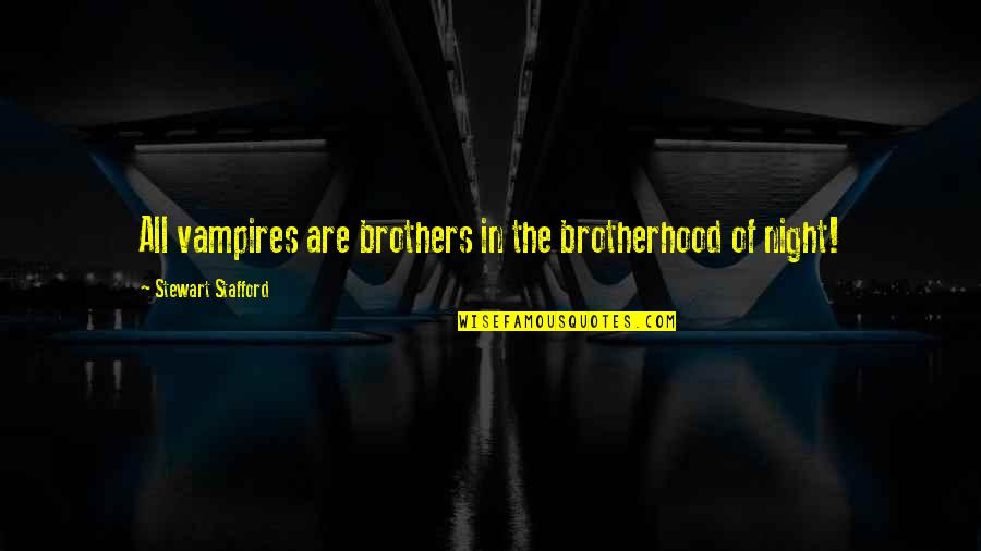 Stafford's Quotes By Stewart Stafford: All vampires are brothers in the brotherhood of