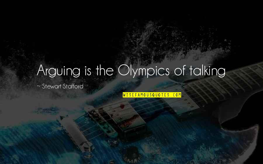 Stafford's Quotes By Stewart Stafford: Arguing is the Olympics of talking