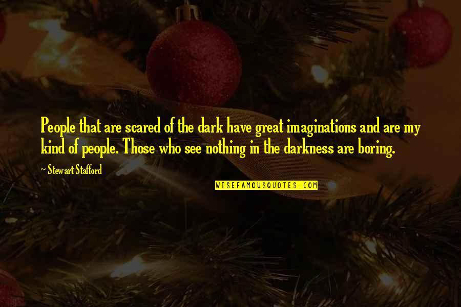 Stafford's Quotes By Stewart Stafford: People that are scared of the dark have