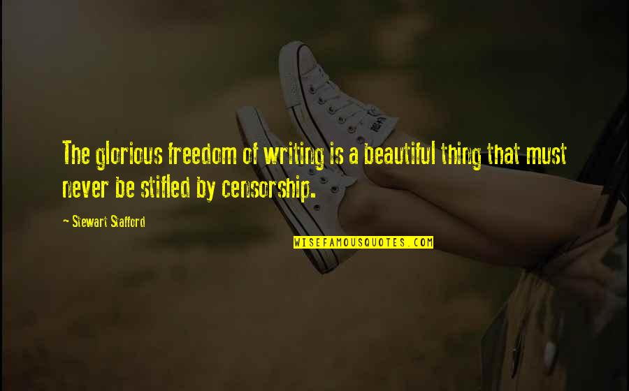 Stafford's Quotes By Stewart Stafford: The glorious freedom of writing is a beautiful