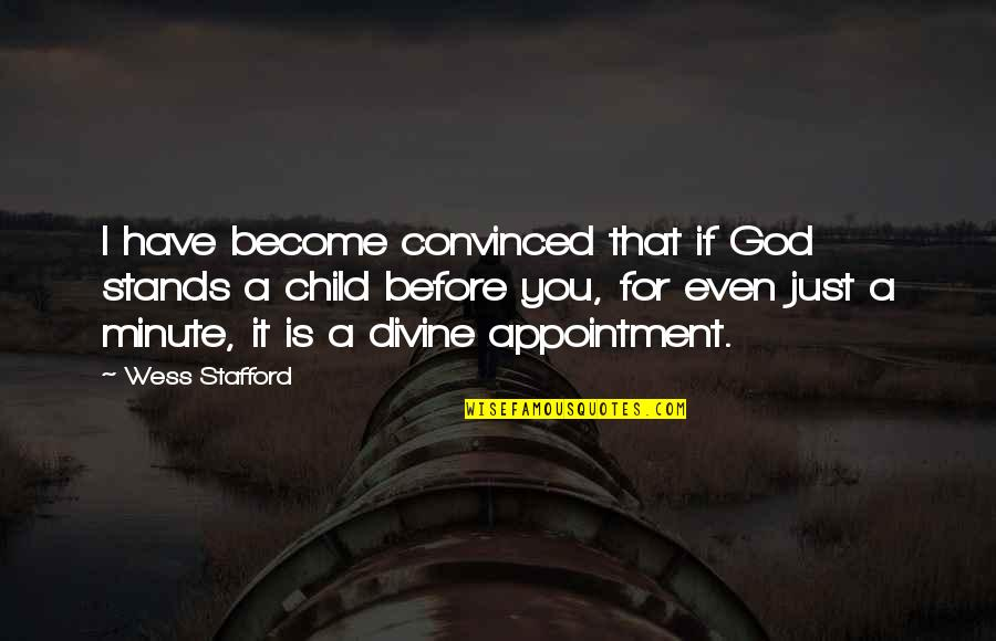 Stafford's Quotes By Wess Stafford: I have become convinced that if God stands