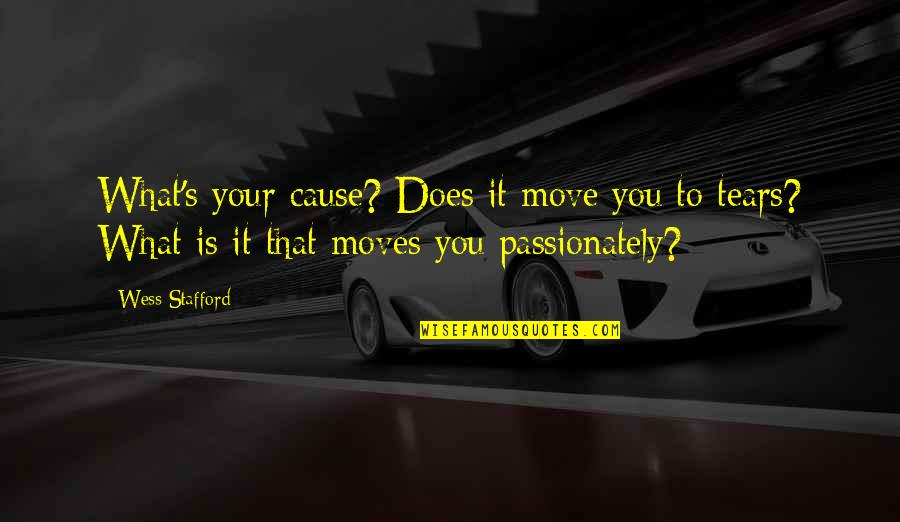 Stafford's Quotes By Wess Stafford: What's your cause? Does it move you to