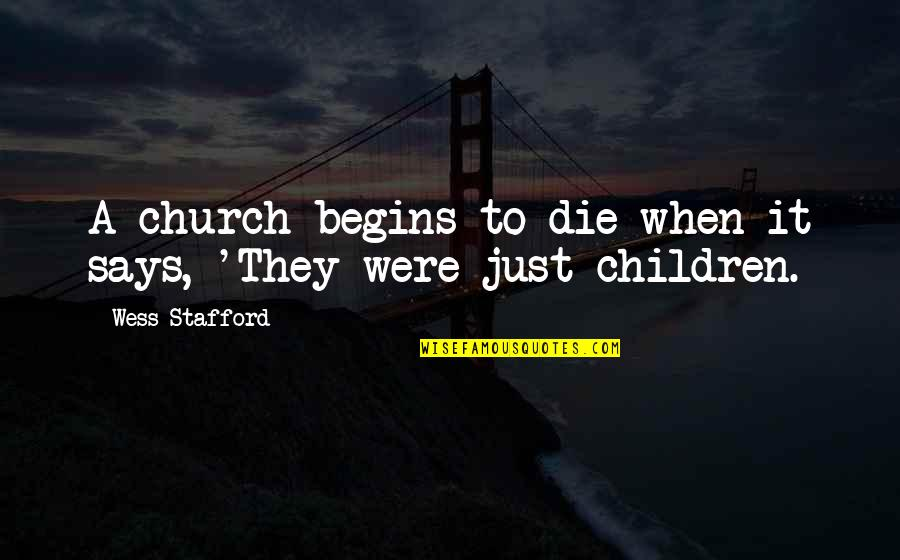 Stafford's Quotes By Wess Stafford: A church begins to die when it says,