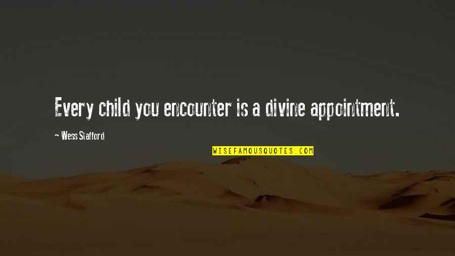 Stafford's Quotes By Wess Stafford: Every child you encounter is a divine appointment.